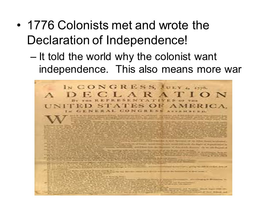 1776 Colonists met and wrote the Declaration of Independence.
