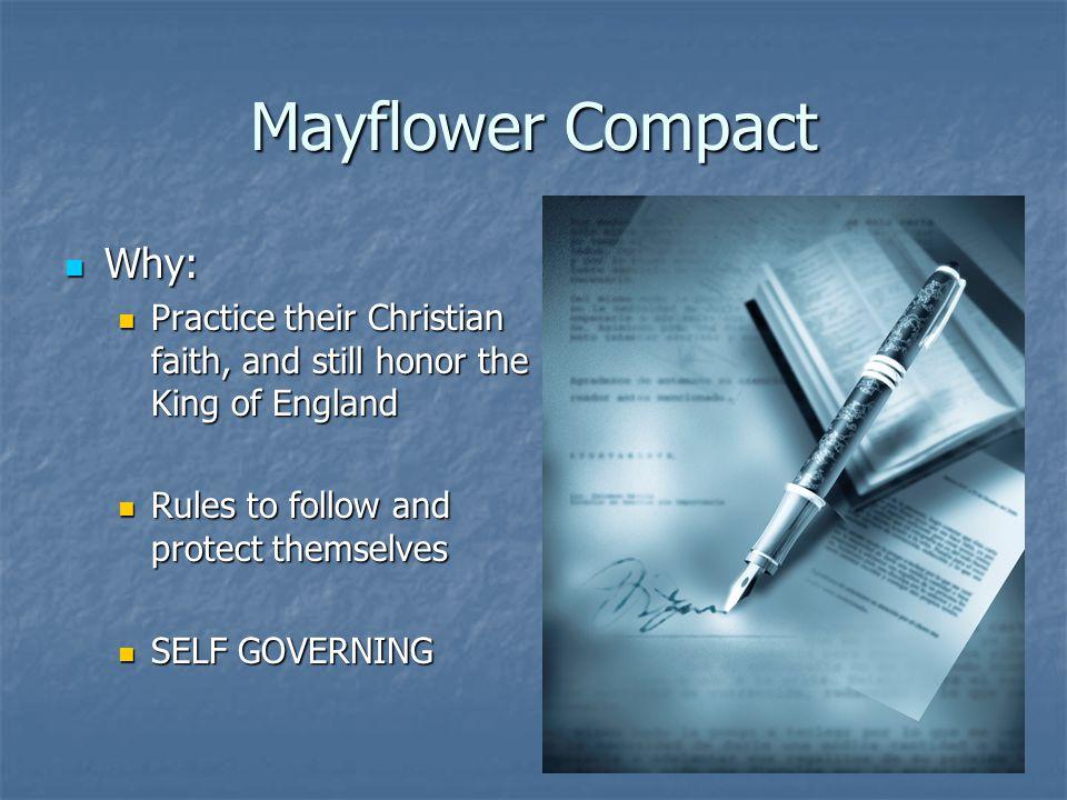 Mayflower Compact Why: Why: Practice their Christian faith, and still honor the King of England Practice their Christian faith, and still honor the Ki