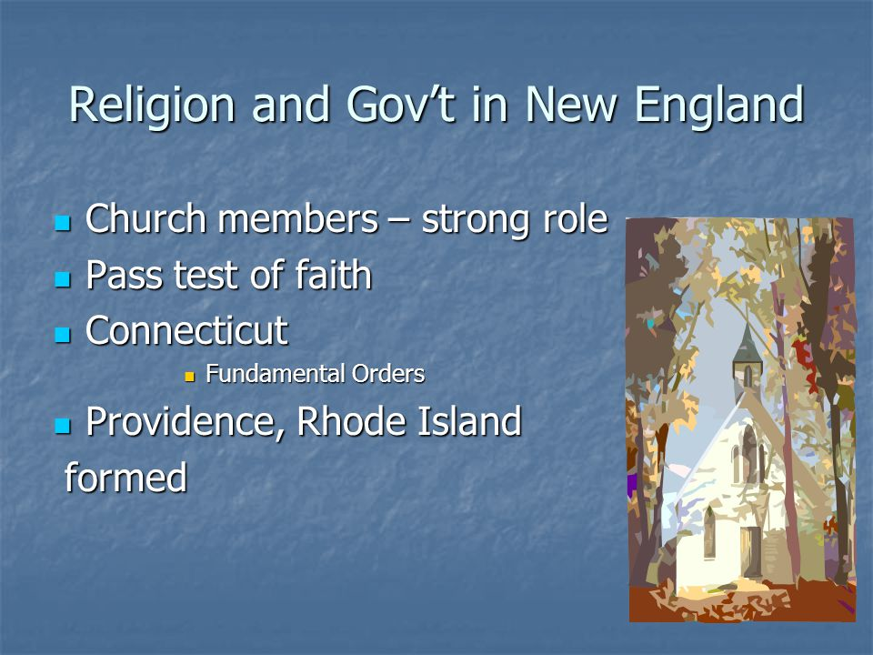 Religion and Gov't in New England Church members – strong role Church members – strong role Pass test of faith Pass test of faith Connecticut Connecti