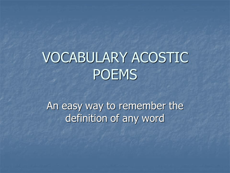 VOCABULARY ACOSTIC POEMS An easy way to remember the definition of any word