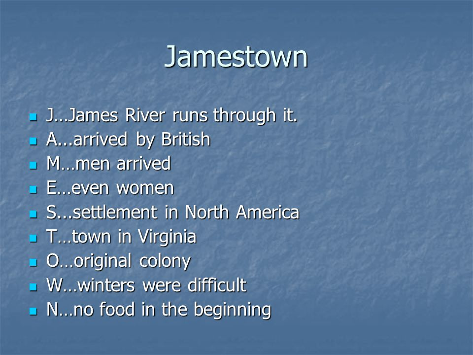 Jamestown J…James River runs through it. J…James River runs through it. A...arrived by British A...arrived by British M…men arrived M…men arrived E…ev