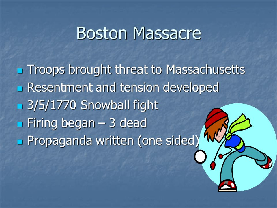 Boston Massacre Troops brought threat to Massachusetts Troops brought threat to Massachusetts Resentment and tension developed Resentment and tension