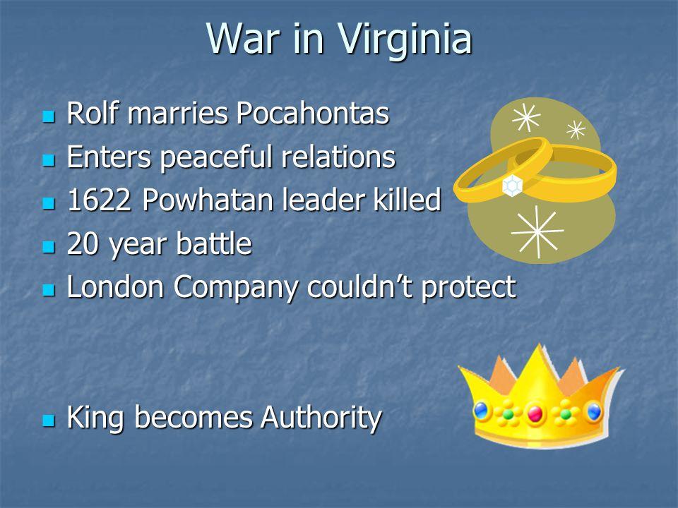 War in Virginia Rolf marries Pocahontas Rolf marries Pocahontas Enters peaceful relations Enters peaceful relations 1622 Powhatan leader killed 1622 P