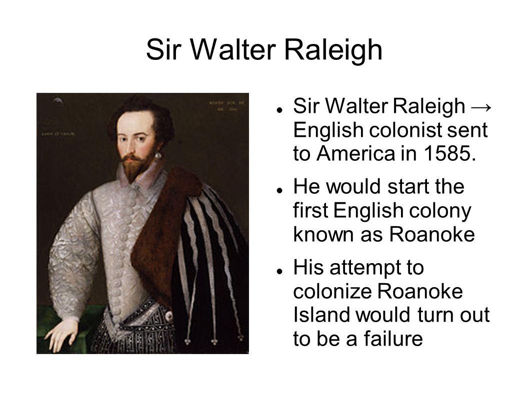 Roanoke Island Roanoke → first English settlement, located off of the coast of North Carolina.