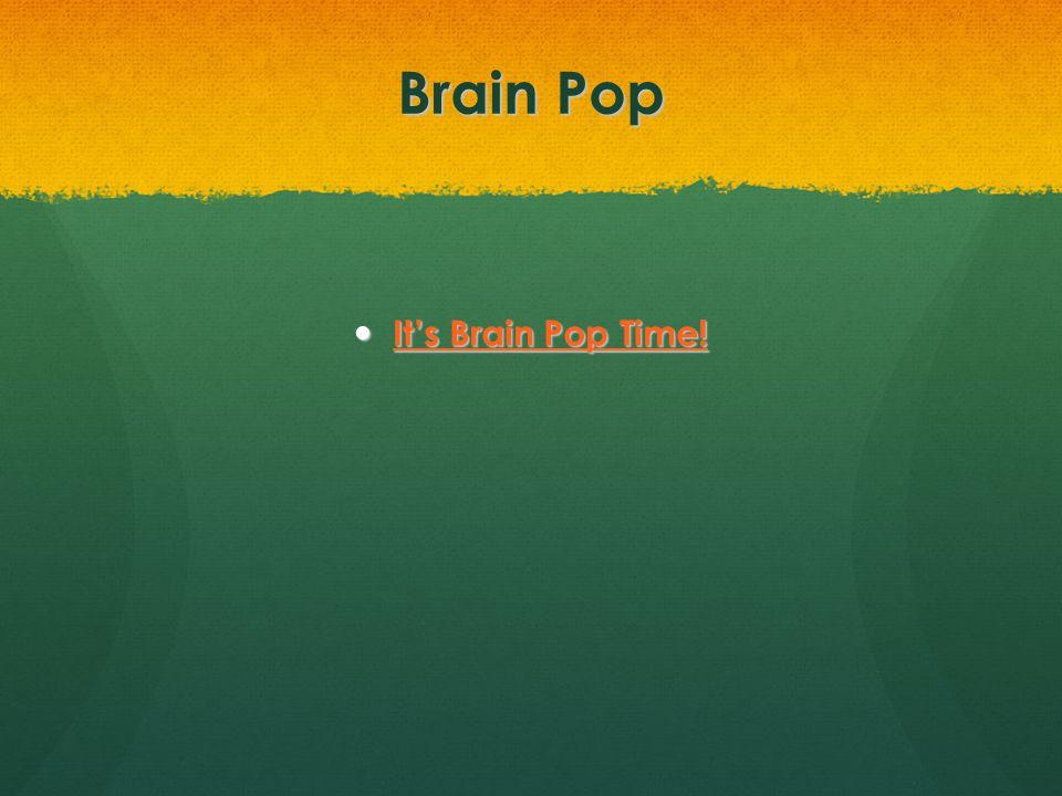 Brain Pop It's Brain Pop Time! It's Brain Pop Time! It's Brain Pop Time! It's Brain Pop Time!