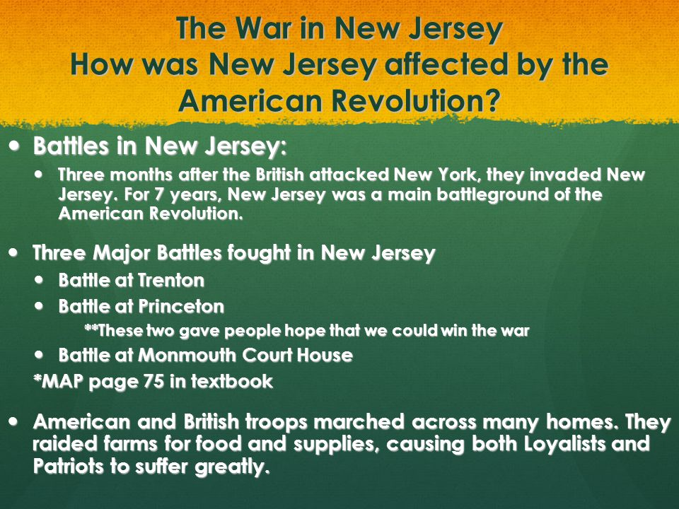 The War in New Jersey How was New Jersey affected by the American Revolution? Battles in New Jersey: Battles in New Jersey: Three months after the Bri