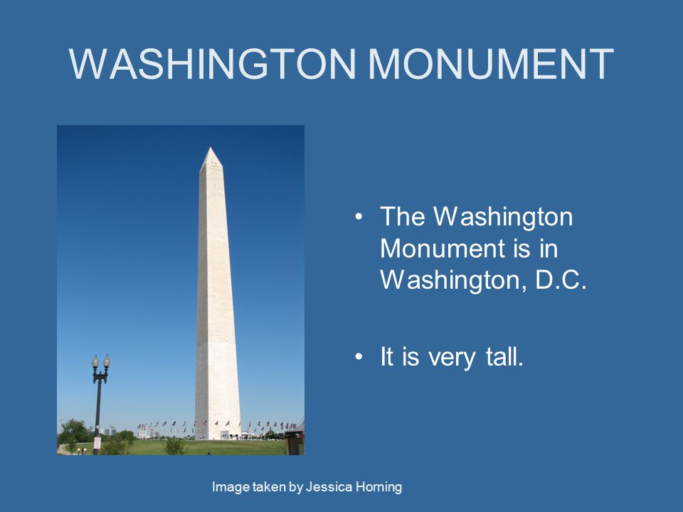 WASHINGTON MONUMENT The Washington Monument is in Washington, D.C.