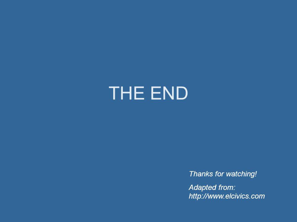 THE END Thanks for watching! Adapted from: http://www.elcivics.com
