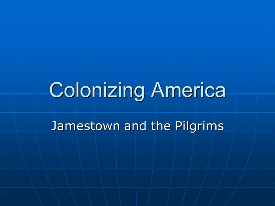 Colonizing America Jamestown and the Pilgrims