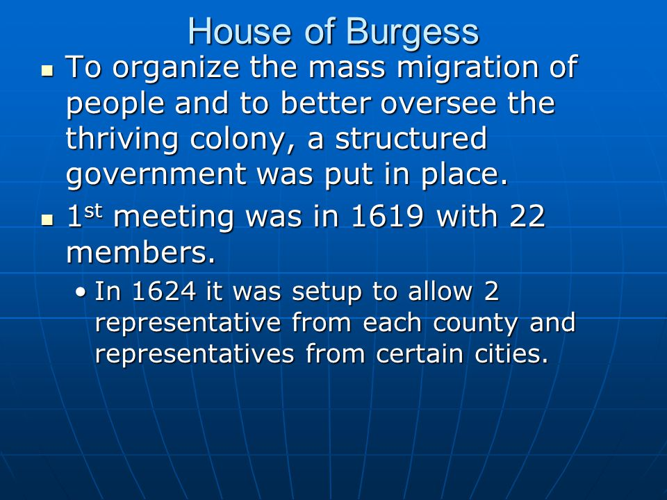 House of Burgess To organize the mass migration of people and to better oversee the thriving colony, a structured government was put in place.