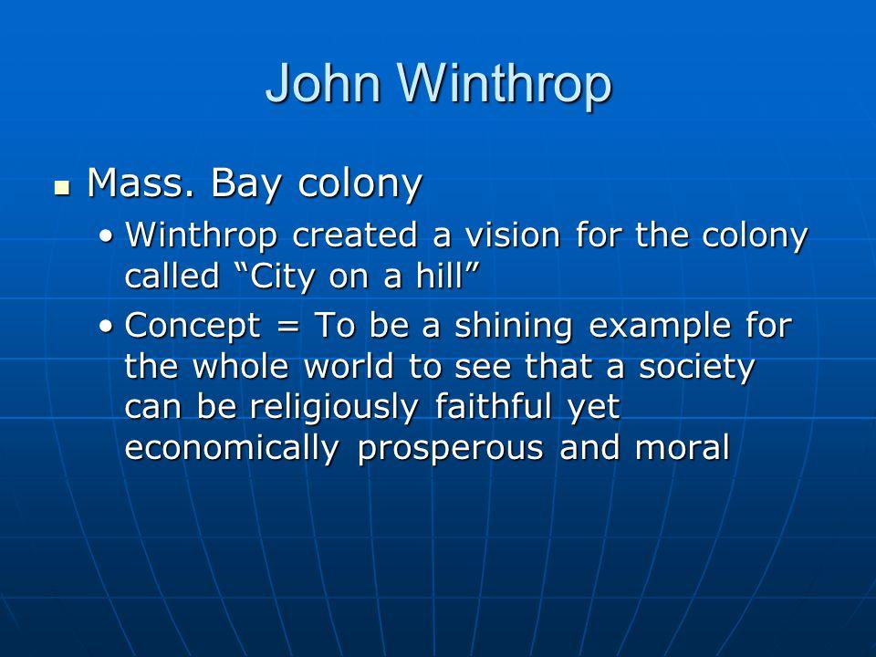 John Winthrop Mass. Bay colony Mass.