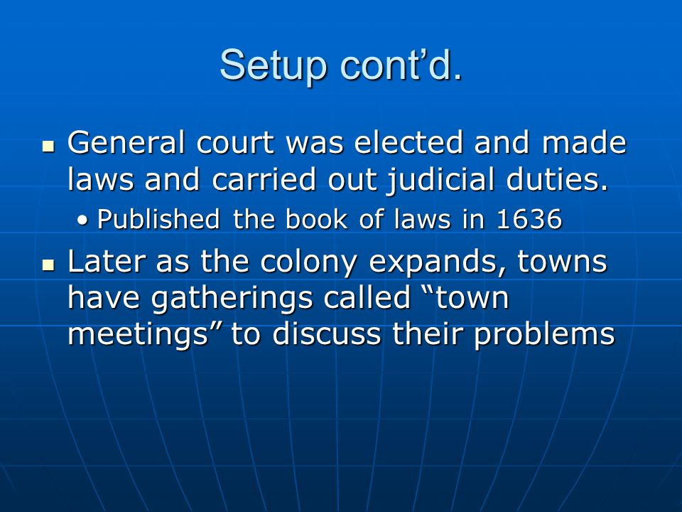Setup cont'd. General court was elected and made laws and carried out judicial duties.