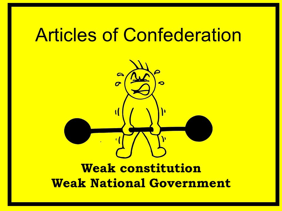 Articles of Confederation Weak constitution Weak National Government