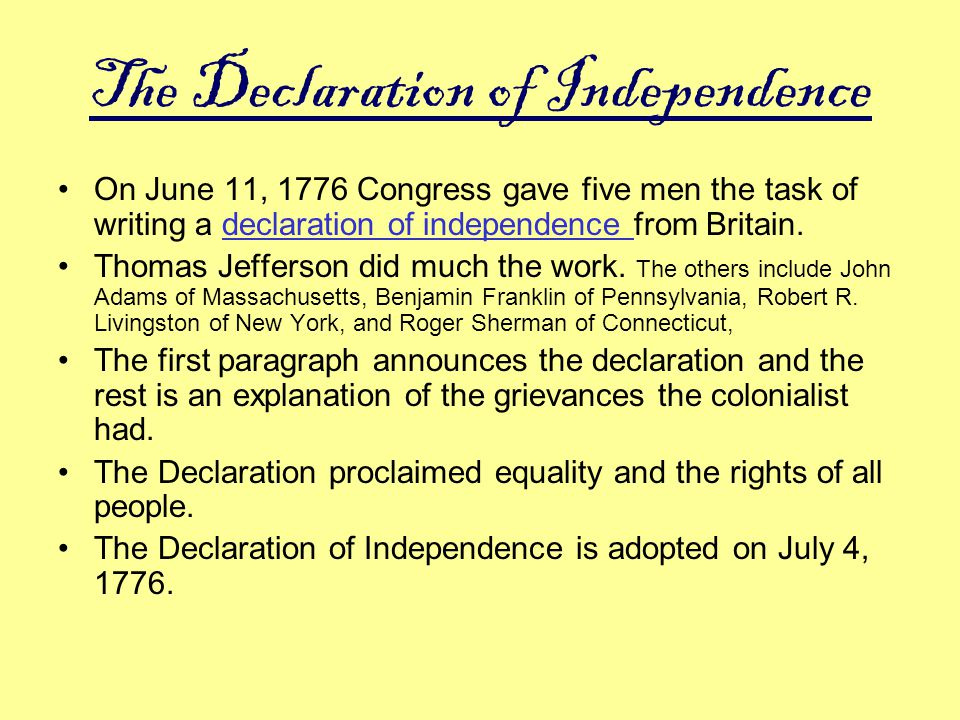 The Declaration of Independence On June 11, 1776 Congress gave five men the task of writing a declaration of independence from Britain.declaration of