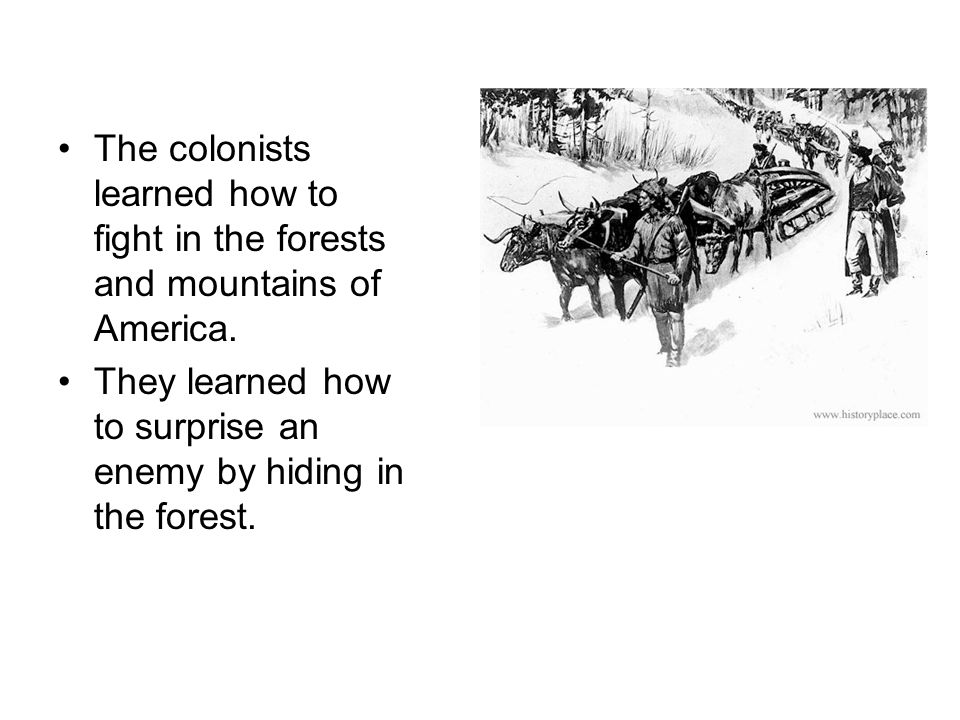 The colonists learned how to fight in the forests and mountains of America.