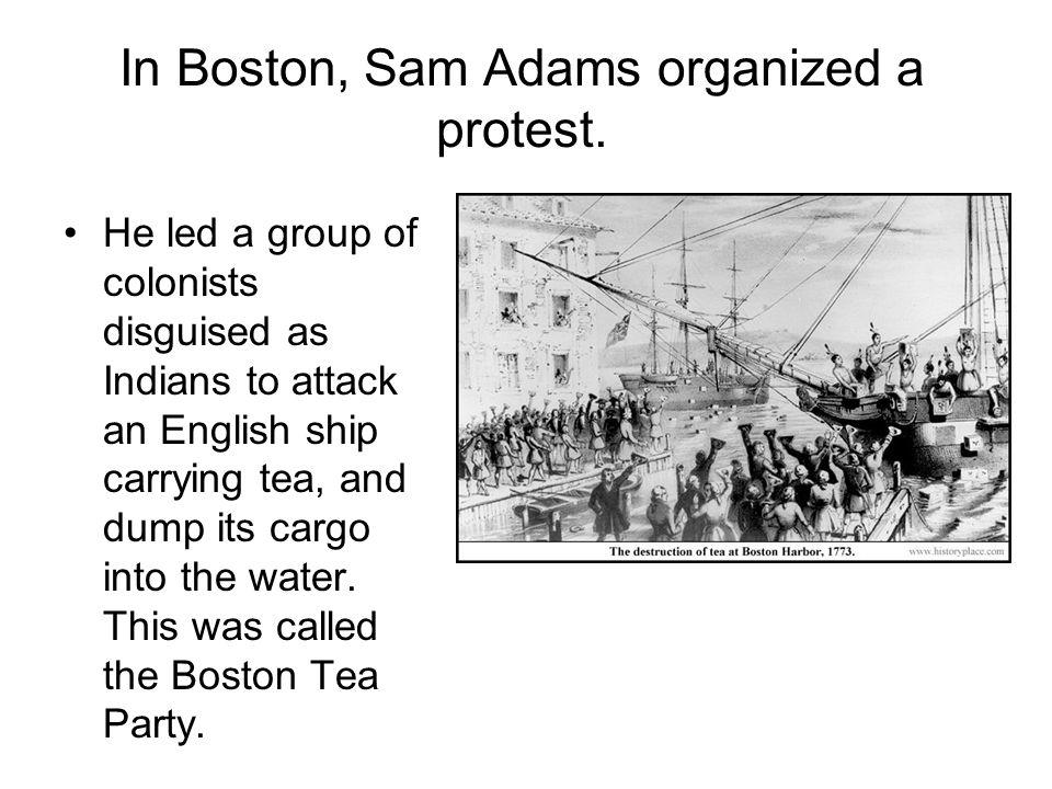In Boston, Sam Adams organized a protest.