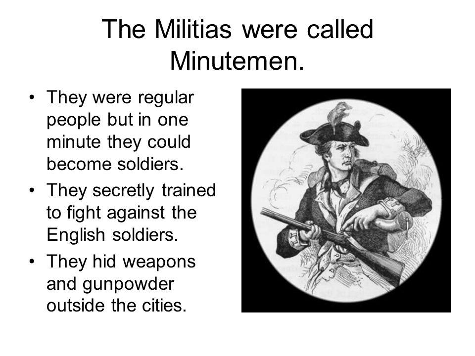 The Militias were called Minutemen.