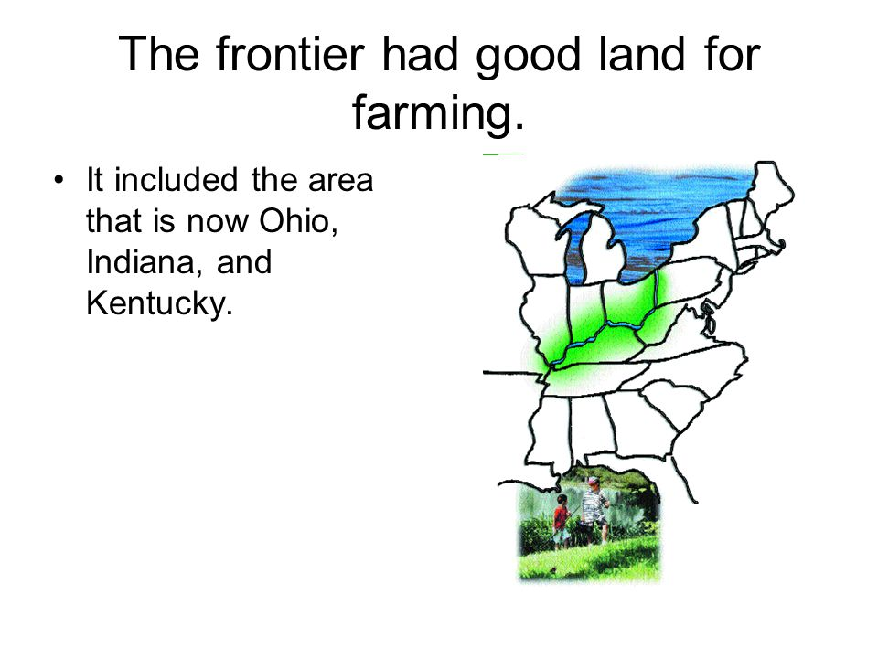 The frontier had good land for farming.