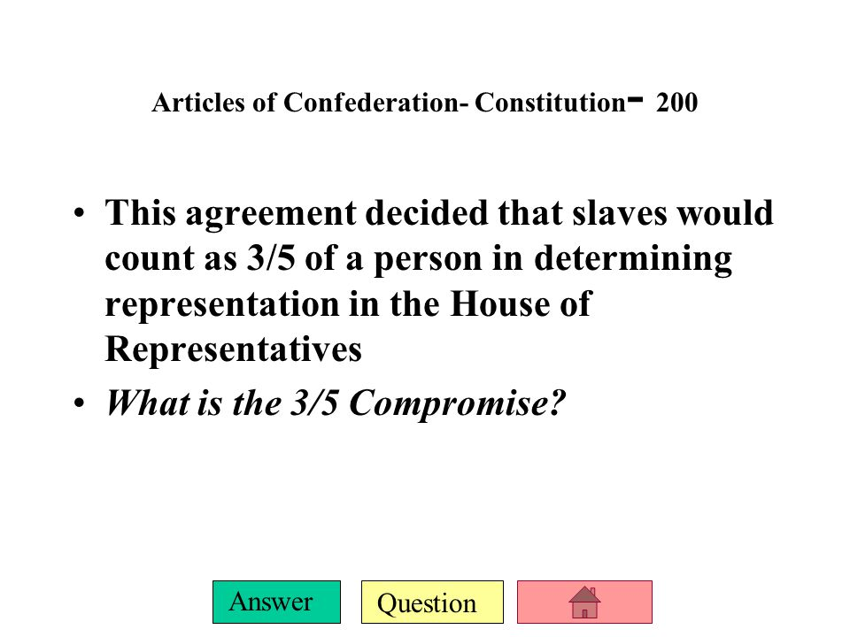 Question Answer Articles of Confederation- Constitution - 100 This document created the first independent federal (national) government in America.