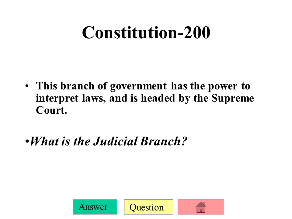 Question Answer Constitution-100 This branch of government has the Power to make laws, and includes the House of Representatives and Senate.