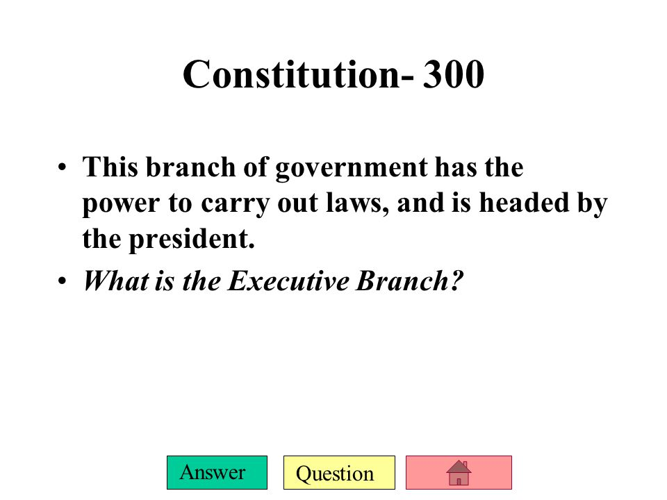 Question Answer Constitution-200 This branch of government has the power to interpret laws, and is headed by the Supreme Court.