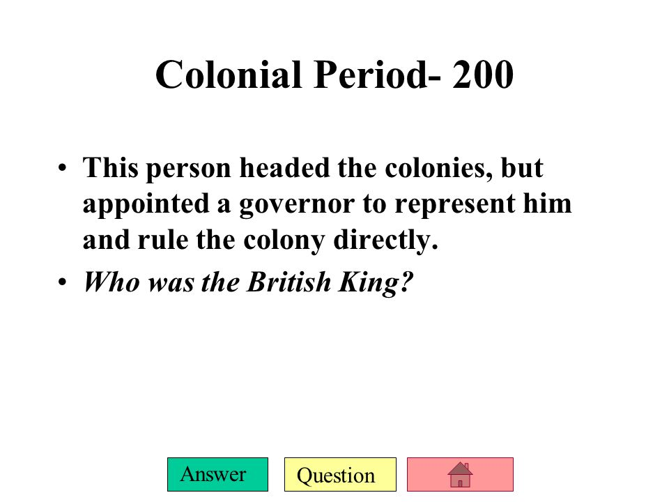 Question Answer American Revolution- 200 Name given to colonists who wanted to gain independence from Britain.