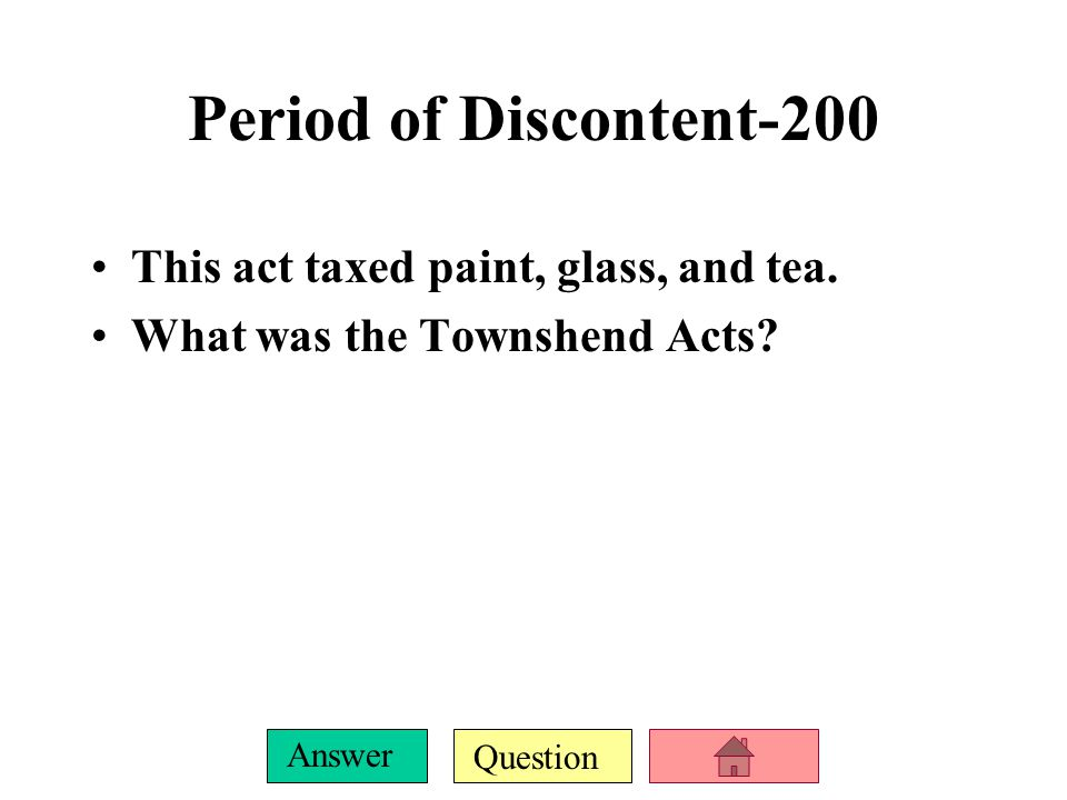 Question Answer Period of Discontent-200 This act taxed paint, glass, and tea.