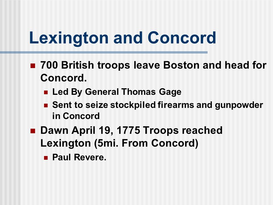 Lexington and Concord 700 British troops leave Boston and head for Concord.