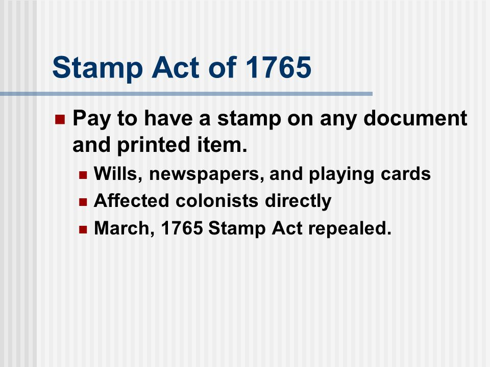 Stamp Act of 1765 Pay to have a stamp on any document and printed item.