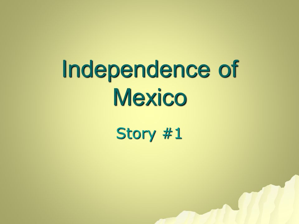 Independence of Mexico Story #1