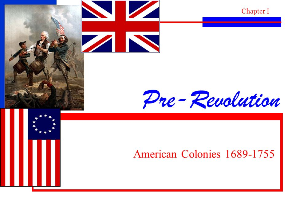 Pre-Revolution American Colonies 1689-1755 Chapter I
