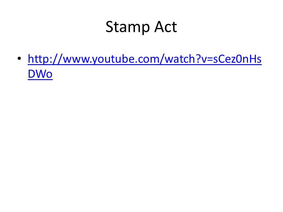 Stamp Act http://www.youtube.com/watch v=sCez0nHs DWo http://www.youtube.com/watch v=sCez0nHs DWo