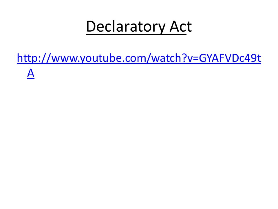 Declaratory Act http://www.youtube.com/watch v=GYAFVDc49t A
