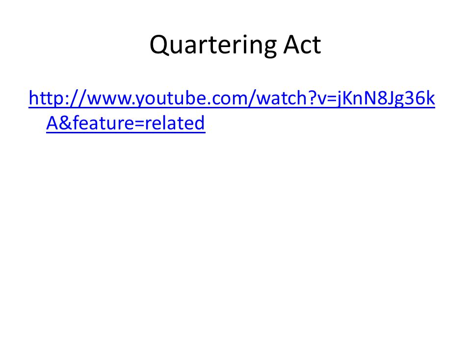 Quartering Act http://www.youtube.com/watch v=jKnN8Jg36k A&feature=related