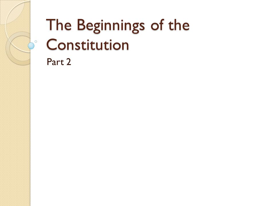 The Beginnings of the Constitution Part 2