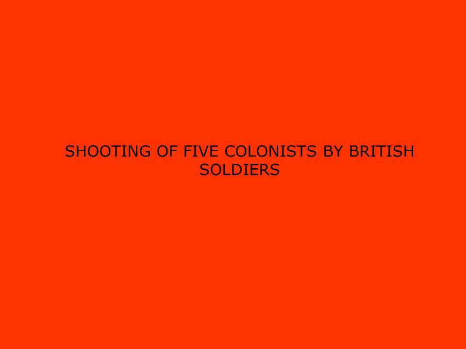 SHOOTING OF FIVE COLONISTS BY BRITISH SOLDIERS
