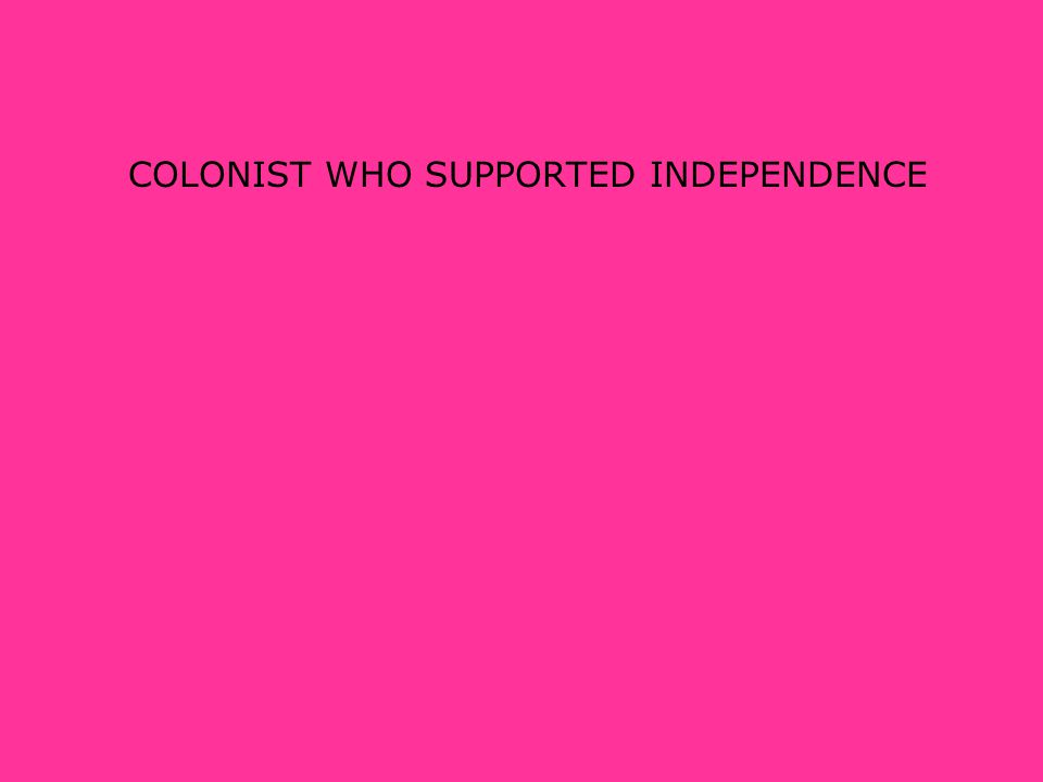 COLONIST WHO SUPPORTED INDEPENDENCE