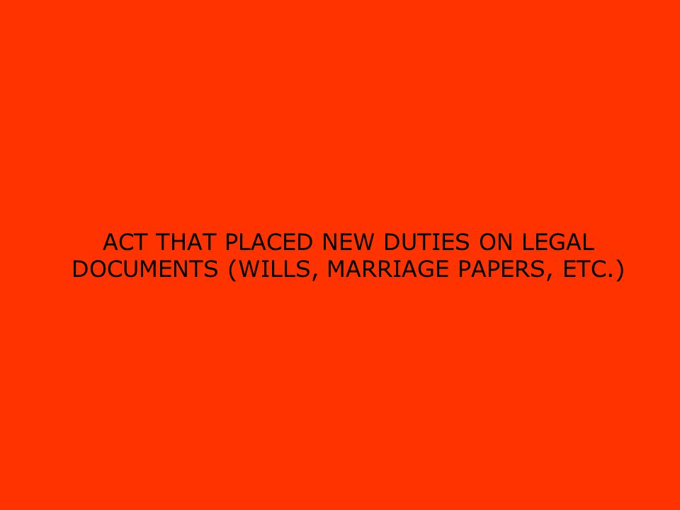 ACT THAT PLACED NEW DUTIES ON LEGAL DOCUMENTS (WILLS, MARRIAGE PAPERS, ETC.)