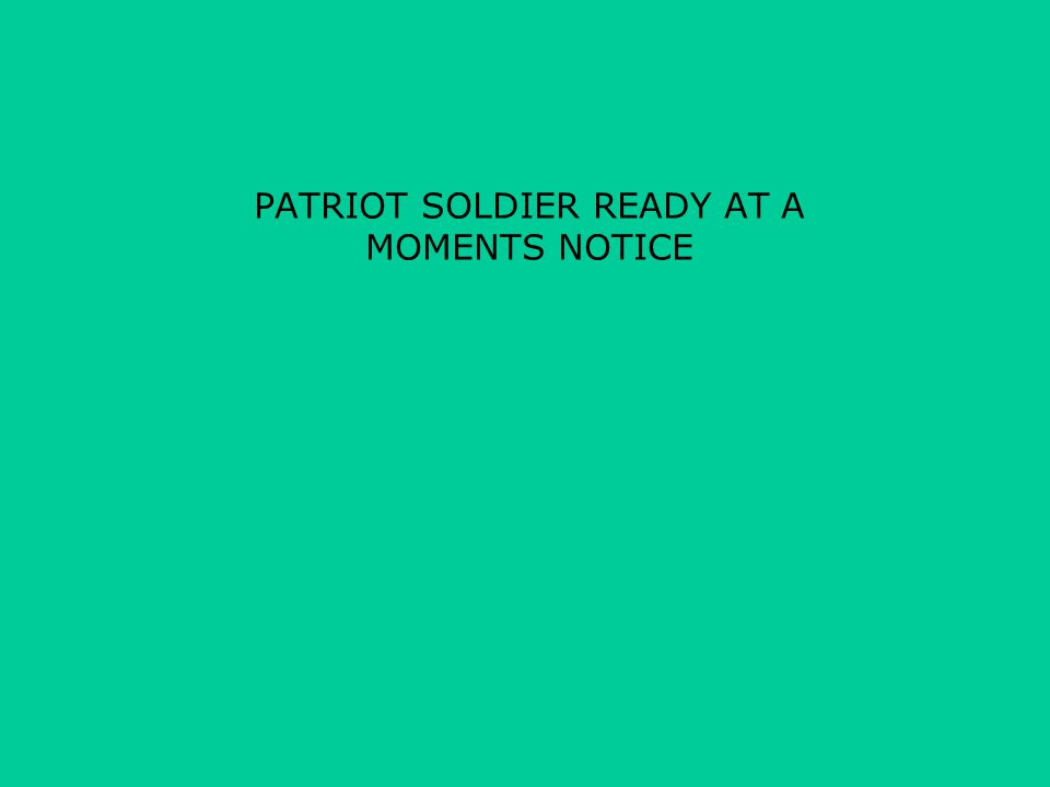 PATRIOT SOLDIER READY AT A MOMENTS NOTICE