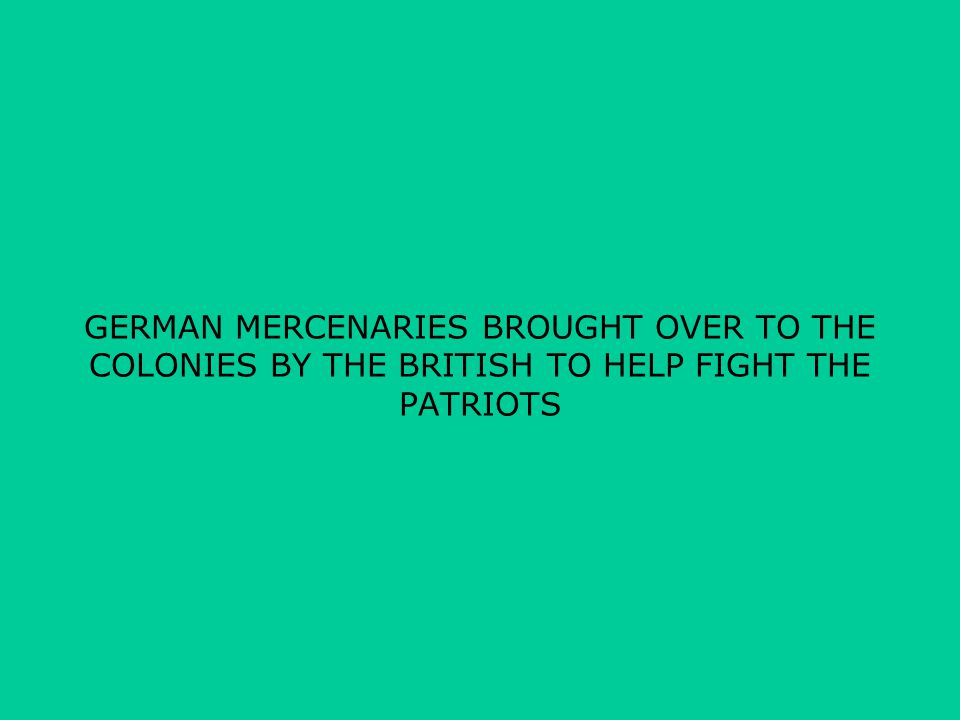GERMAN MERCENARIES BROUGHT OVER TO THE COLONIES BY THE BRITISH TO HELP FIGHT THE PATRIOTS