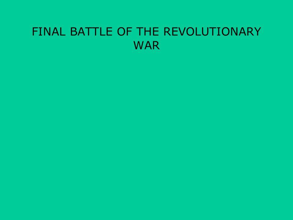 FINAL BATTLE OF THE REVOLUTIONARY WAR