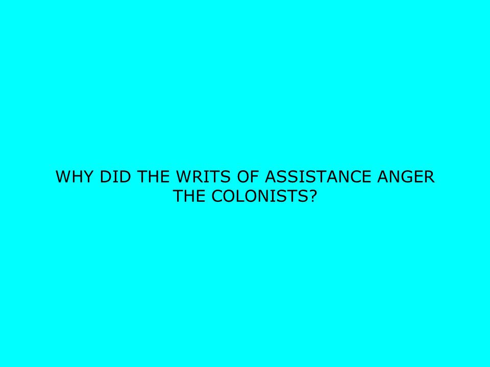 WHY DID THE WRITS OF ASSISTANCE ANGER THE COLONISTS?