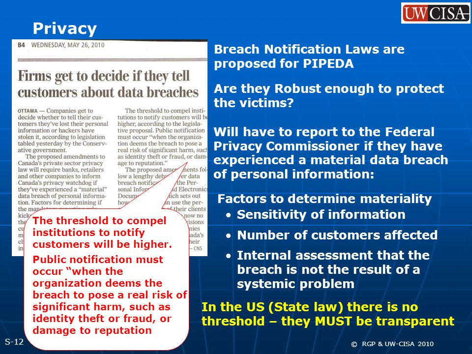 S-12 © RGP & UW-CISA 2010 Privacy Breach Notification Laws are proposed for PIPEDA Are they Robust enough to protect the victims.