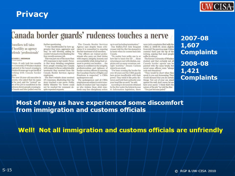 S-15 © RGP & UW-CISA 2010 Privacy Most of may us have experienced some discomfort from immigration and customs officials Well! Not all immigration and