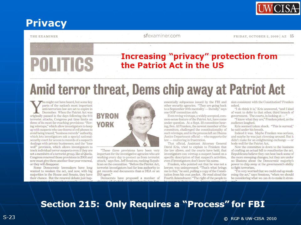 S-23 © RGP & UW-CISA 2010 Privacy Section 215: Only Requires a Process for FBI Increasing privacy protection from the Patriot Act in the US