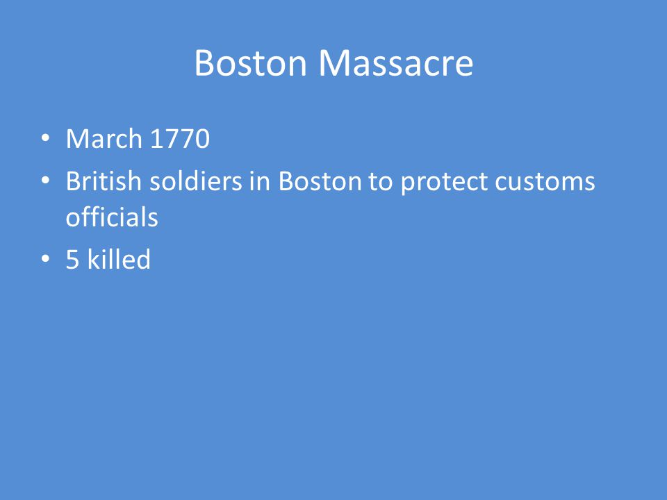 Boston Massacre March 1770 British soldiers in Boston to protect customs officials 5 killed