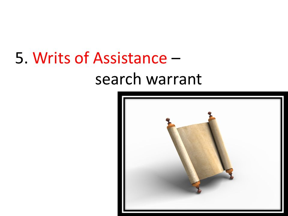 5. Writs of Assistance – search warrant