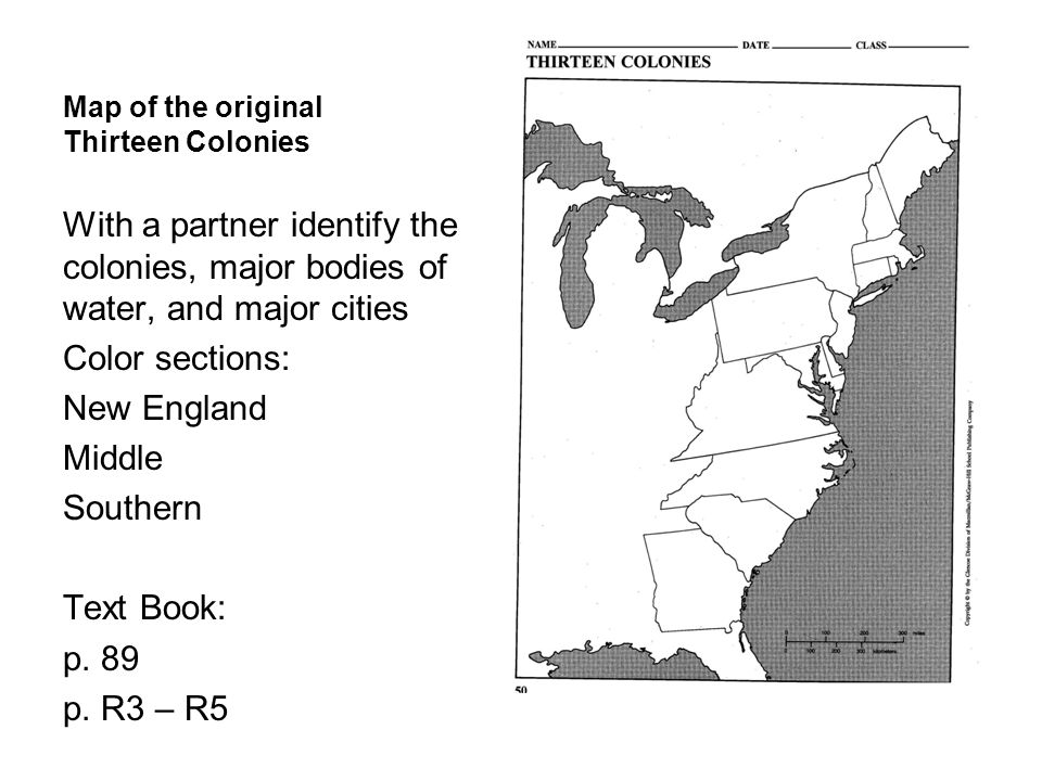 Map of the original Thirteen Colonies With a partner identify the colonies, major bodies of water, and major cities Color sections: New England Middle