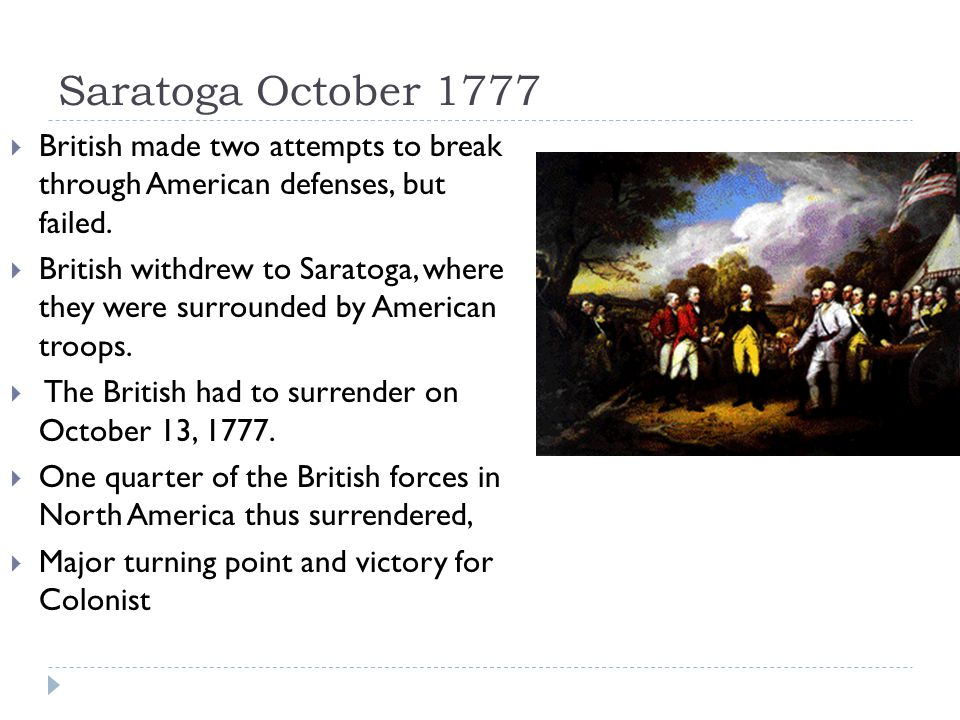 Saratoga October 1777  British made two attempts to break through American defenses, but failed.