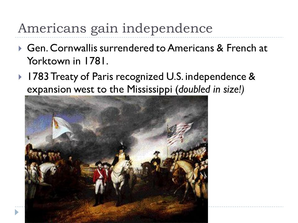 Americans gain independence  Gen.